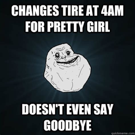 Tire Meme - changes tire at 4am for pretty girl doesn t even say
