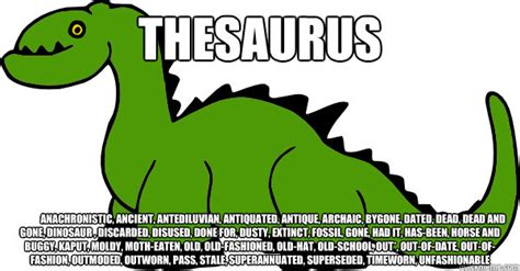 Meme Thesaurus - thesaurus anachronistic ancient antediluvian antiquated
