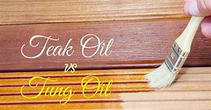 Teak Oil vs Tung Oil: Which One Should I Use For Wood
