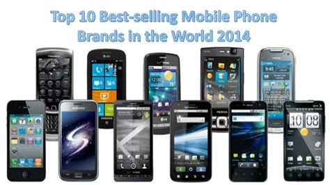 top 10 phones top 10 best selling mobile phone brands in the world 2014