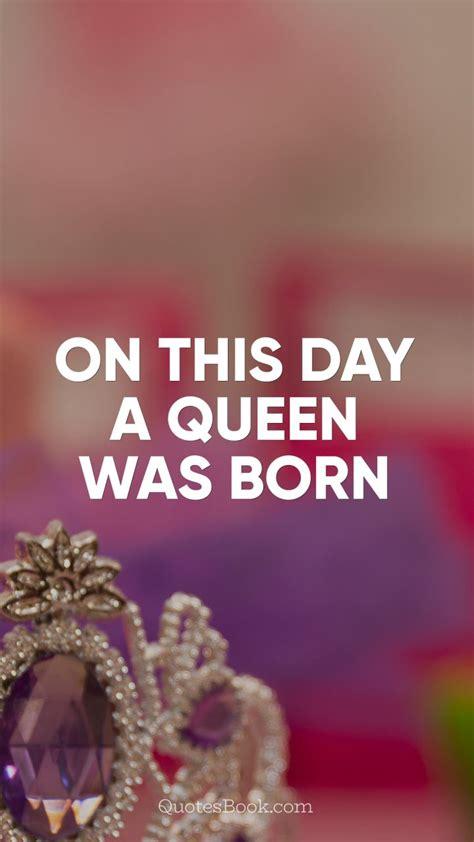 day  queen  born quotesbook
