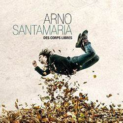 Arno Ma Mere : arno santamaria des corps libres zikeo ~ Zukunftsfamilie.com Idées de Décoration