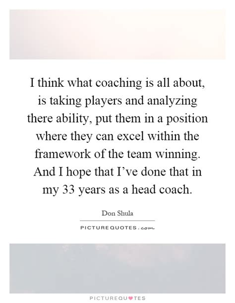 i think what coaching is all about is taking players and