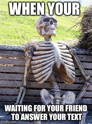 Waiting For Text Meme - waiting for your text meme www pixshark com images galleries with a bite