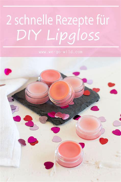 lipgloss selber machen kinder lipgloss selber machen mit nat 252 rlichen zutaten we go