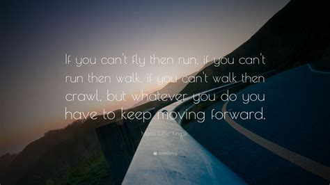 Martin Luther King Wallpaper Martin Luther King Jr Quote If You Can T Fly Then Run If You Can T Run Then Walk If You Can