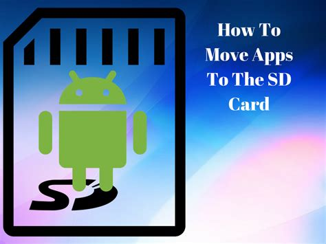 move android apps to sd card how to move apps to the sd card from the storage