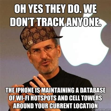 Oh Yes Meme - oh yes they do we don t track anyone the iphone is maintaining a database of wi fi hotspots
