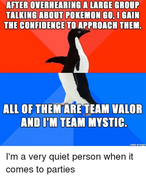 Pokemon Go Valor Memes - after overhearing a large group talking about pokemon go i gain the confidence tolapproach them