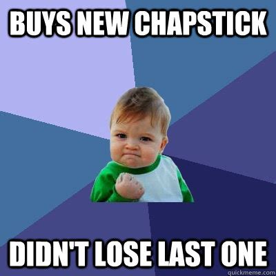 Chapstick Meme - buys new chapstick didn t lose last one success kid quickmeme