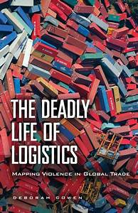 Personal Journal The Deadly Life Of Logistics University Of Minnesota Press