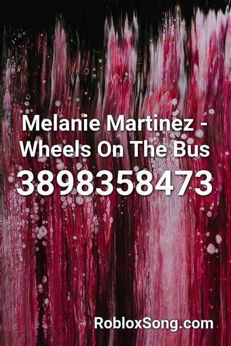 melanie martinez wheels   bus roblox id roblox