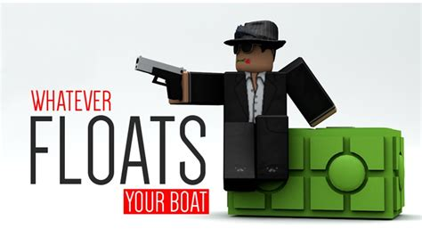 Whatever Floats Your Boat And by Whatever Floats Your Boat Roblox