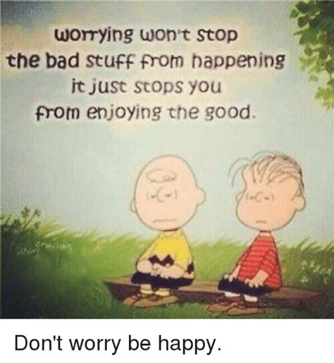 Be Happy Memes - 25 best memes about dont worry be happy dont worry be happy memes