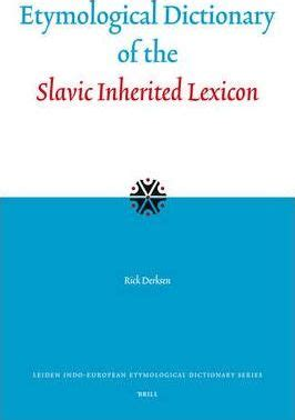 etymological dictionary of the slavic inherited lexicon rick derksen 9789004155046
