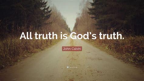 john calvin quote  truth  gods truth