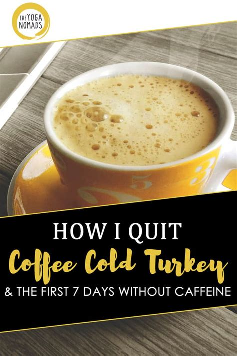This full guide will help you learn how to wean off my experience with cameron prompted a quest to learn how to quit caffeine, which can be someone guzzling down three cups of coffee per day isn't going to have the same process weaning. How I quit coffee cold turkey & the first 7 days without caffeine (hint: it sucked) - The Yoga ...