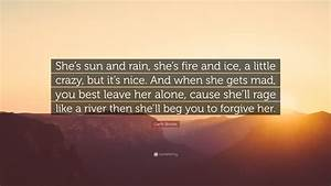 """Garth Brooks Quote: """"She's sun and rain, she's fire and ..."""