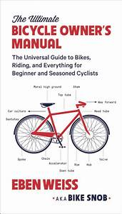 The Ultimate Bicycle Owner U0026 39 S Manual By Eben Weiss