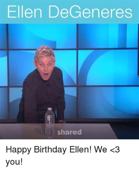 Ellen Degeneres Meme - ellen degeneres shared happy birthday ellen we
