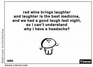 Red wine brings laughter and laughter is the best medicine ...