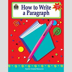 How To Write A Paragraph, Grades 68  Tcr2490  Teacher Created Resources