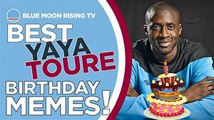 BEST YAYA TOURE BIRTHDAY MEMES! | Manchester City | Happy ...