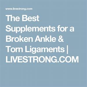 The Best Supplements For A Broken Ankle  U0026 Torn Ligaments