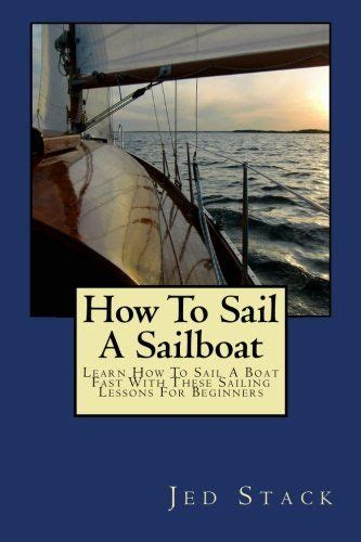 Learn How To Sail A Boat by Best 25 Sailing Lessons Ideas On Sailing
