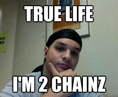 True Memes - 2 chainz true meme memes