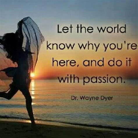 dyer wayne quotes dr inspirational know let why passion inspiration quote motivational positive shift ignite words sayings re wisdom thoughts
