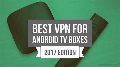 Best Vpn 2017 Best Vpn For Android Tv Boxes 2017 Find The Best Vpn Service