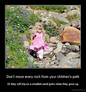Don't move every rock from your children's pathOr they ...