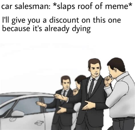 Car Salesman Meme Template Meme Bot On Quot Someone Slap This Already