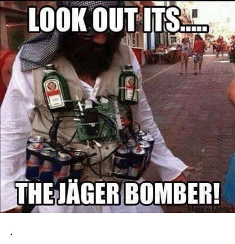 Look Out Meme - 25 best memes about jager bomber jager bomber memes