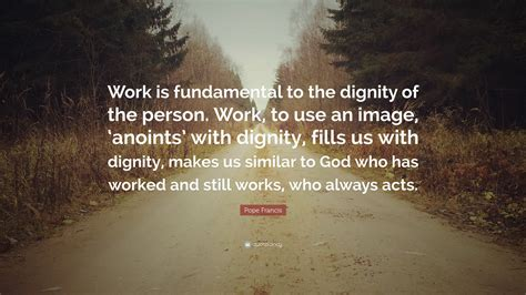 pope francis quote work  fundamental   dignity