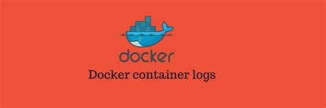docker container logs  fast service trouble shooting