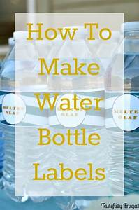 How to make water bottle labels water bottle labels for How to print your own labels