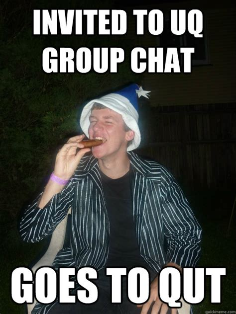Group Chat Meme - invited to uq group chat goes to qut qut guy quickmeme