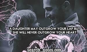 A Daughter May Outgrow Your lap But She Will Never Outgrow ...