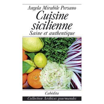 cuisine sicilienne cuisine sicilienne saine et authentique broché angela