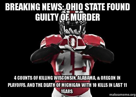 Ohio State Michigan Memes - breaking news ohio state found guilty of murder 4 counts of killing wisconsin alabama