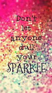 Dont let anyone... Dull Day Quotes