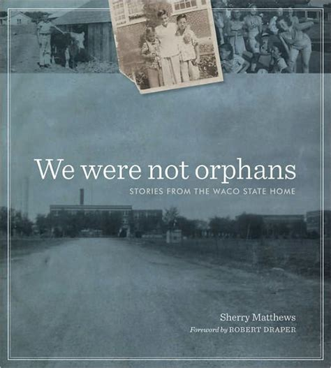 barnes and noble waco we were not orphans stories from the waco state home by