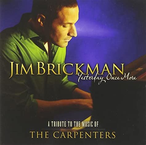 The carpenters — calling occupants of interplanetary craft (2000). Jim Brickman - Yesterday Once More: A Tribute to the Music of The Carpenters - Amazon.com Music