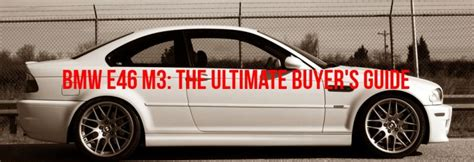The Ultimate E46 M3 Buyer's Guide