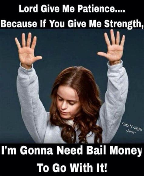 Nurse Jackie Memes - lord give me patience because if you give me strength i m gonna need bail money to go with