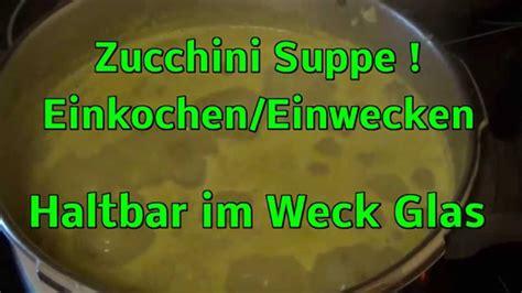 einwecken im glas zucchini suppe einkochen einwecken haltbar im weck glas