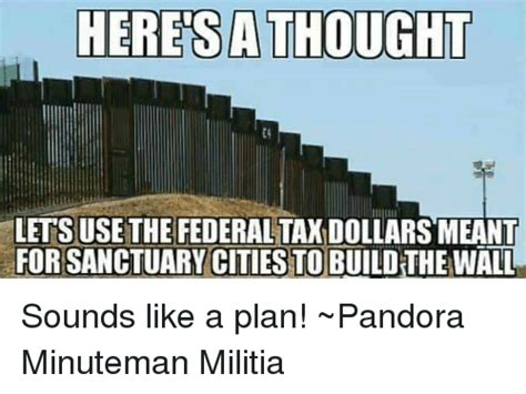 Sounds Like A Plan Meme - here sathought lets use the federaltandollars meant forsanctuary cities to build the wall sounds