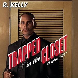 Trapped In The Closet 1 22 by R Trapped In The Closet Annoying R B Songs